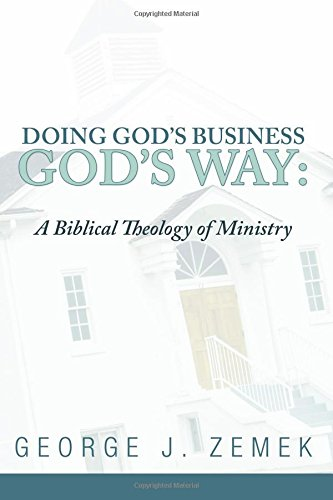 Doing God's Business God's Way: A Biblical Theology of Ministry PDF