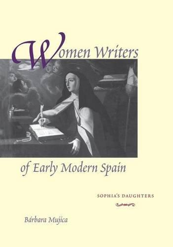 Women Writers of Early Modern Spain: Sophia's Daughters by Barbara Mujica