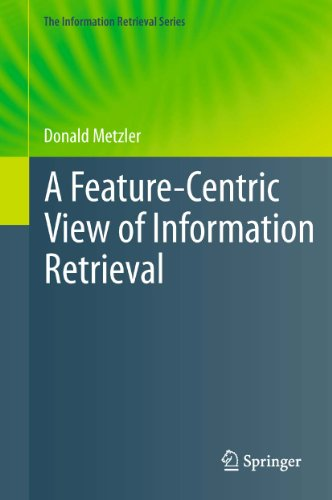 Download A Feature-Centric View of Information Retrieval: 27 (The Information Retrieval Series) Pdf