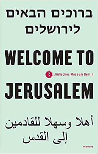 Welcome to Jerusalem: Ausstellungskatalog Jüdisches Museum