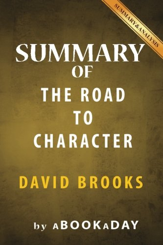 Summary of The Road to Character: by David Brooks