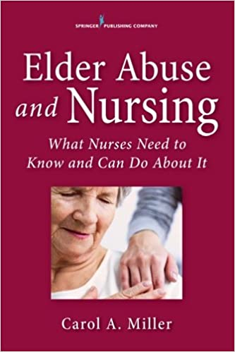 0657bb7fb05 Elder Abuse and Nursing: What Nurses Need to Know and Can Do Paperback –  Aug 15 2016