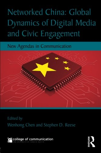 Networked China: Global Dynamics of Digital Media and Civic Engagement: New Agendas in Communication (New Agendas in Communication Series)