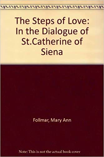 Book The Steps of Love in the Dialogue of St. Catherine of Siena by Mary A. Follmar (1987-02-01)