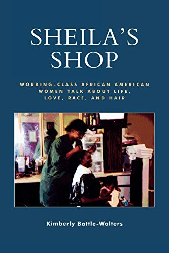 Search : Sheila's Shop: Working-Class African American Women Talk about Life, Love, Race, and Hair