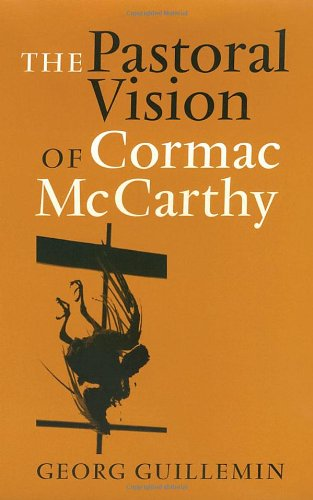 The Pastoral Vision of Cormac McCarthy (Tarleton State University Southwestern Studies in the Humanities)