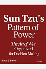 Sun Tzu's Pattern of Power, The Art of War Organized for Decision Making (Required for Strategy and Competitiveness coursework) Kindle Edition