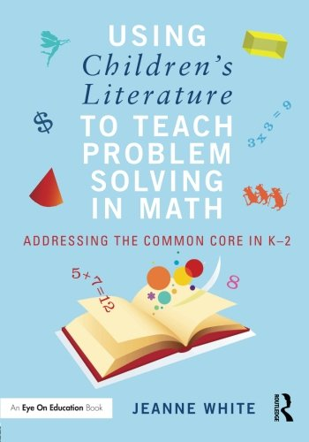Using Children's Literature to Teach Problem Solving in Math: Addressing the Common Core in K–2 by Routledge