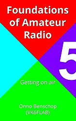 Foundations of Amateur Radio: Volume 5: Getting on air