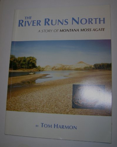 The River Runs North : A Story of Montana Moss Agate