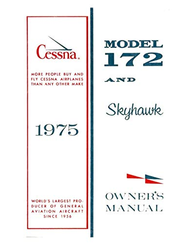 Cessna 172 1975 Skyhawk Owner's Manual: Pilot Operating Handbook (POH) / Aircraft Flight Manual (AFM)