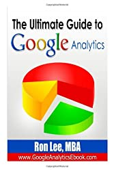 The Ultimate Guide To Google Analytics: From Beginner to Advanced (Volume 1)