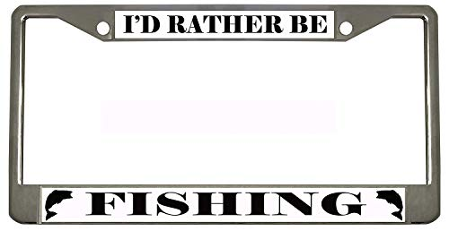 I'd Rather BE Fishing Chrome Metal Auto License Plate Frame Car Tag Holder ()