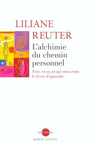 L'alchimie du chemin personnel : Vivre est un art que nous avons le devoir d'apprendre Broché – 22 mai 2003 Liliane Reuter Robert Laffont 2221096215 9782221096215_MESSADP_US