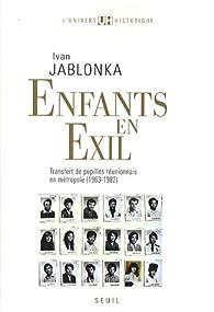 Enfants en exil : Transfert de pupilles réunionnais en métropole (1963-1982) par Ivan Jablonka