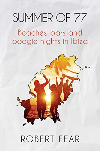 Summer of '77: Beaches, bars and boogie nights in Ibiza by [Fear, Robert]