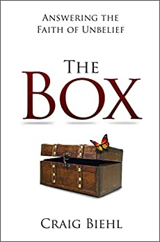 The Box: Answering the Faith of Unbelief by [Biehl, Craig]