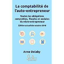 La comptabilité de l'auto-entrepreneur: Toutes les obligations comptables, fiscales et sociales du micro-entrepreneur (French Edition)