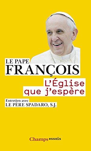 L'Église que j'espère: Entretien avec le père Spadaro, s.j. (Champs Essais) (French Edition)