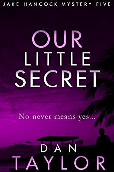 Our Little Secret (Jake Hancock Private Investigator Mystery series Book 5) by [Taylor, Dan]