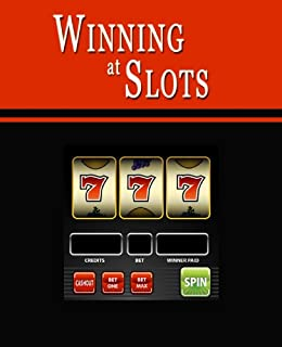 Winning at Slots: Slot Machine Gambling Strategies to Consistently Win at Playing Casino Slots or How to Win on Slot Machines to Beat the Casino at their Own Game -- Helps You Play Online Slots, too! by [Warner, W. Scott]