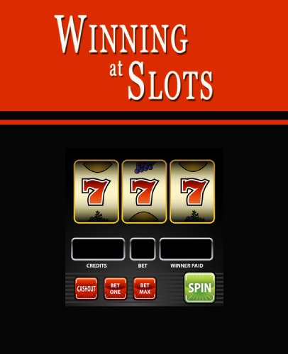 Winning at Slots: Slot Machine Gambling Strategies to Consistently Win at Playing Casino Slots or How to Win on Slot Machines to Beat the Casino at their Own Game -- Helps You Play Online Slots, too!