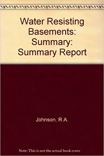 PDF Download Water-resisting Basement Construction - a Guide: Safeguarding New and Existing Basements Against Water and Dampness: Summary Report - Guide to the Full Report: R140