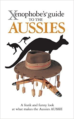 Book Xenophobe's Guide to the Aussies New Edition by Hunt, Ken, Taylor, Mike (2008)