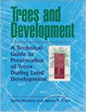 Trees and Development : A Technical Guide to Preservation of Trees During Land Construction, Matheny, Nelda and Clark, James R., 1881956202