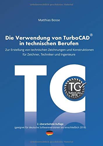 Die Verwendung Von TurboCAD In Technischen Berufen  Zur Erstellung Von Technischen Zeichnungen Und Konstruktionen Für Zeichner Techniker Und Ingenieure