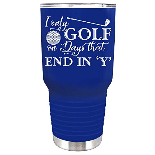 I Only Golf on the Days that End in Y on Blue 30 oz Stainless Steel Tumbler with LI'd - Insulated Cup - Travel Mug - Golf Gift