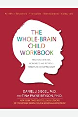 The Whole-Brain Child Workbook: Practical Exercises, Worksheets and Activitis to Nurture Developing Minds Paperback