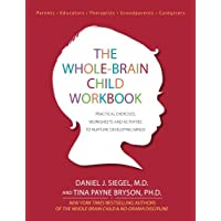 The Whole-Brain Child Workbook: Practical Exercises, Worksheets and Activitis to...