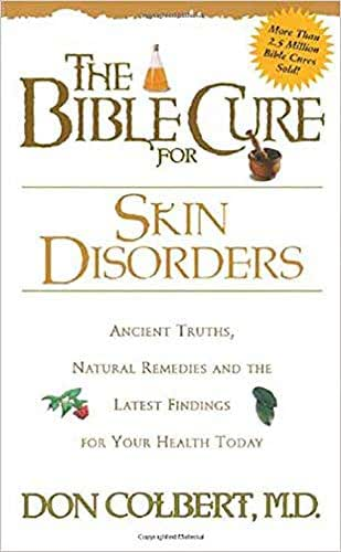 The Bible Cure for Skin Disorders: Ancient Truths, Natural Remedies and the Latest Findings for Your Health Today (Bible Cure Series)