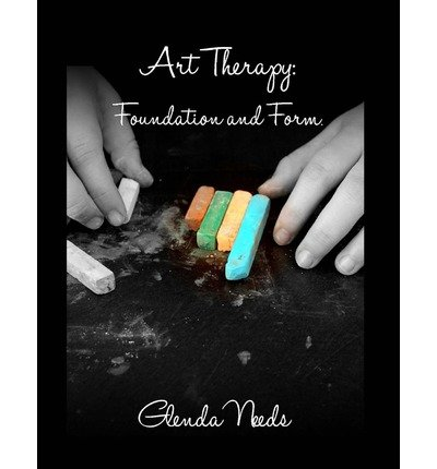 [(Art Therapy: Foundation and Form)] [Author: Glenda M Needs] published on (December, 2012) PDF