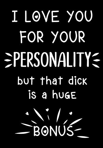 I love you for your personality - but that dick is a huge bonus: Journal, Funny valentine's day gift for him - lined notebook