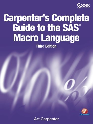 Carpenter's Complete Guide to the SAS Macro Language, Third Edition by Carpenter Art