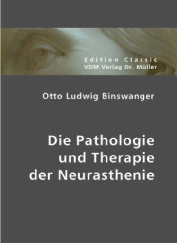 Otto Ludwig Binswanger: Die Pathologie und Therapieder Neurasthenie