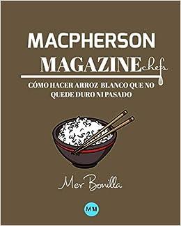 Macpherson Magazine Chefs Cómo Hacer Arroz Blanco Que No