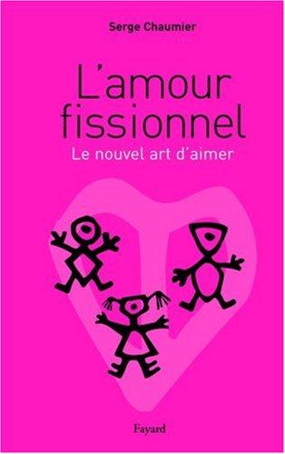 L'amour fissionnel : Le nouvel art d'aimer Broché – 13 octobre 2004 Serge Chaumier Fayard 2213610584 TL2213610584