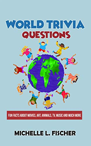 Pdf Travel World Trivia Questions: Fun Facts About Movies, Art, Animals, TV, Music And Much More