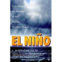 El Nino: Unlocking the Secrets of the Master Weather-maker by J.M. Nash (2003-06-05)