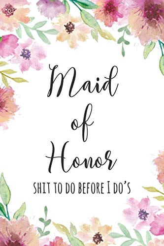 Maid of Honor Shit to do Before I Do's: Checklist Notebook/Journal For Maid Of Honor In Weddings, Great Funny Maid of Honor Gift To Use In Wedding Planning And Bachelorette Party