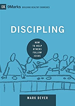 Discipling: How to Help Others Follow Jesus (9marks: Building Healthy Churches Book 8) by [Dever, Mark]