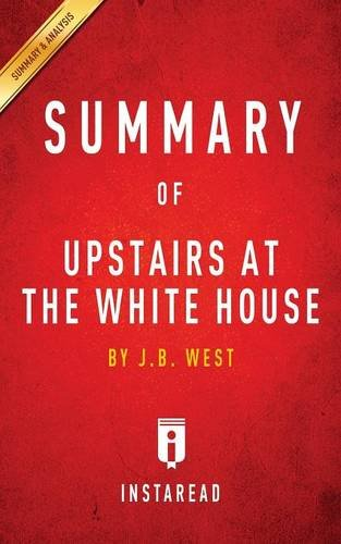 Summary of Upstairs at the White House: by J. B. West  Includes Analysis ebook