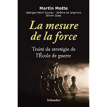 MESURE DE LA FORCE (LA) : TRAITÉ DE STRATÉGIE DE L'ÉCOLE DE GUERRE