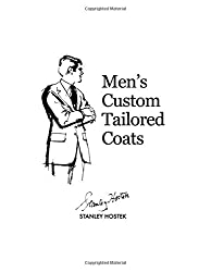 Men's Custom Tailored Coats (The Stanley Hostek Tailoring Book Series)