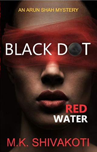 Black Dot, Red Water (The Arun Shah Mysteries Book 2) by [Shivakoti, M.K.]