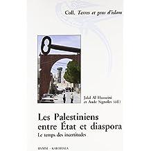 Les Palestiniens Entre Etat et Diaspora: Temps des Incertitudes
