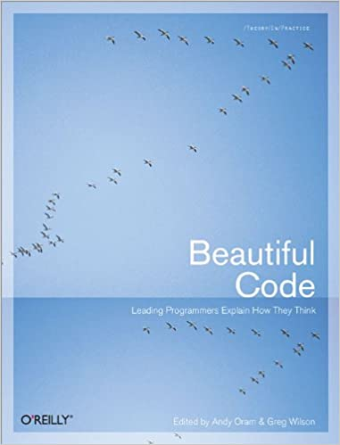 Beautiful Code: Leading Programmers Explain How They Think ...